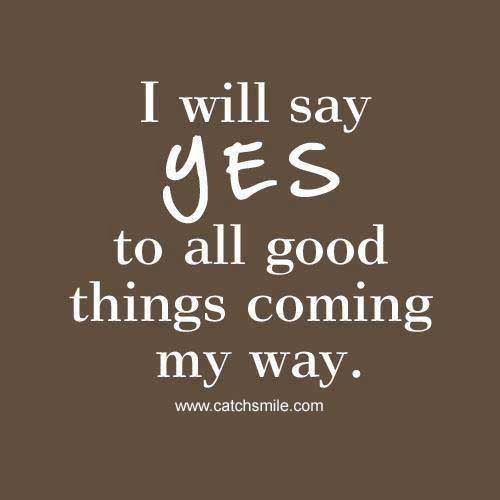 I-Will-Say-Yes-To-All-Good-Things.jpg